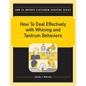 How to Deal Effectively with Whining and Tantrum Behaviors