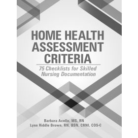 Home Health Assessment Criteria: 75 Checklists for Skilled Nursing Documentation
