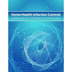Home Health Infection Control: A Manual for Compliance and Quality