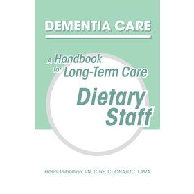 Dementia Care: A Handbook for Long-Term Care Dietary Staff