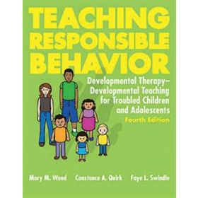 Teaching Responsible Behavior: Troubled Children and Adolescents Fourth Edition