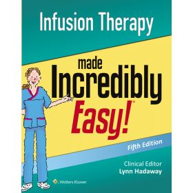 Infusion Therapy Made Incredibly Easy, 5th Edition