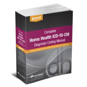 2017 Complete Home Health ICD-10-CM Diagnosis Coding Manual