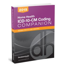 2019 Home Health ICD-10-CM Coding Companion - DecisionHealth